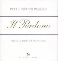Il Perdono. Pensieri d'Amore e di Misericordia - Giovanni Paolo II