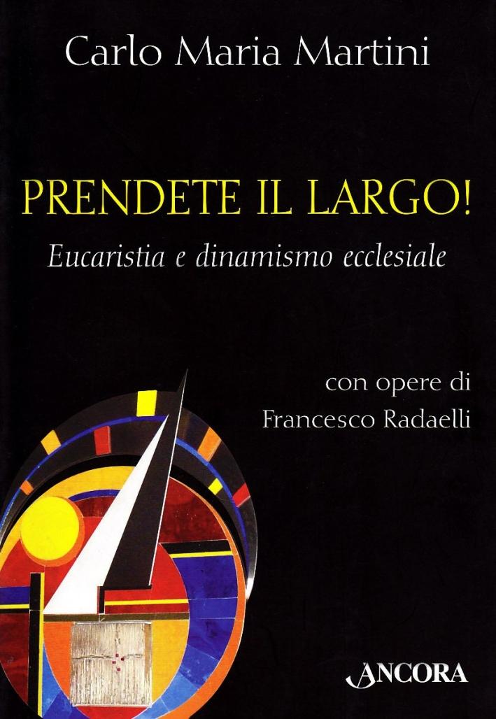 Prendete il largo! Eucaristia e dinamismo ecclesiale - Martini Carlo Maria; Francesco Radaelli