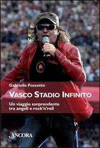 Vasco stadio infinito. Un viaggio sorprendente tra angeli e rock'n'roll - Pozzetto Gabriella
