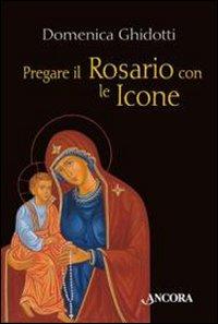 Pregare il rosario con le icone - Ghidotti Domenica