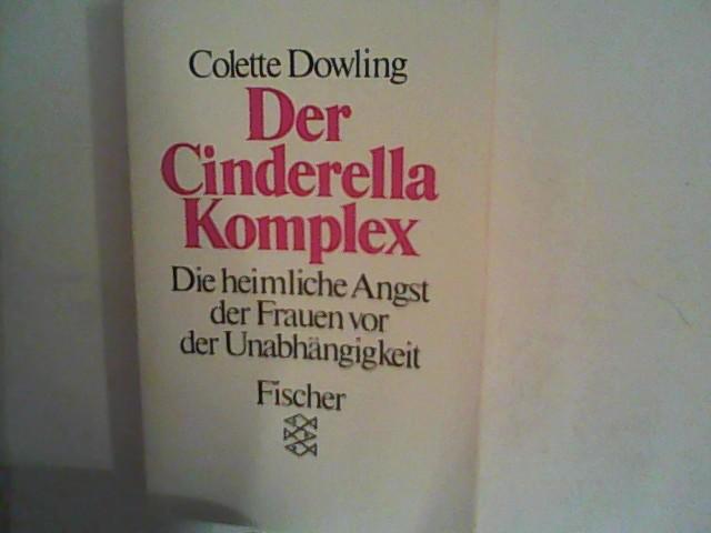 Der Cinderella-Komplex: Die heimliche Angst der Frauen: Dowling, Colette: