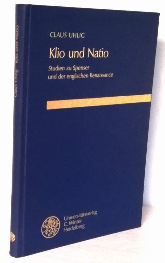 Klio und Natio. Studien zu Spenser und der englischen Renaissance. - Uhlig, Claus