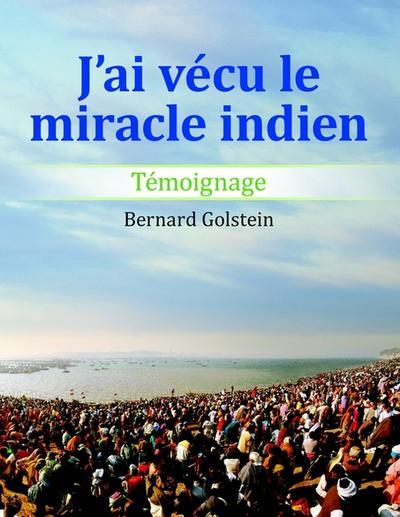 J'ai vecu le miracle indien : Temoignage - Bernard Golstein