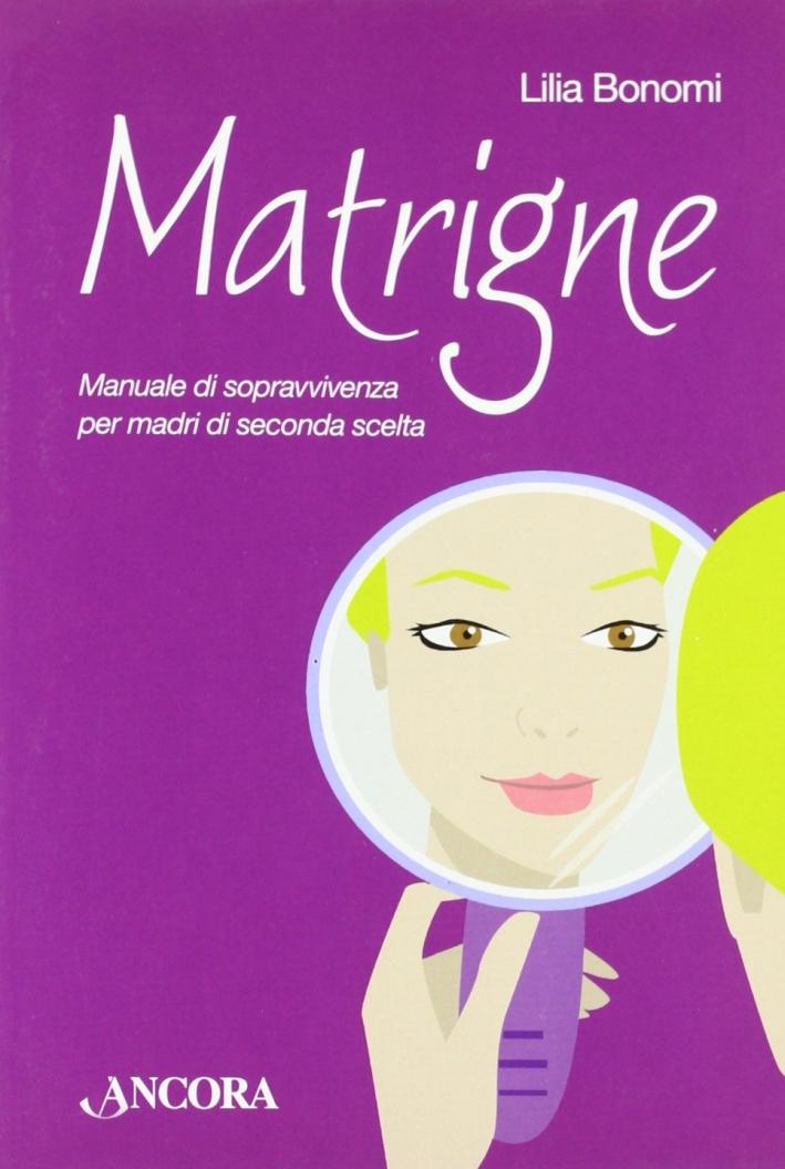 Matrigne. Manuale di Sopravvivenza per Madri di Seconda Scelta - Bonomi Lilia