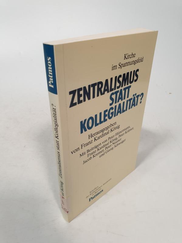 Zentralismus statt Kollegialität? Kirche im Spannungsfeld. Hrsg.: König, Franz,