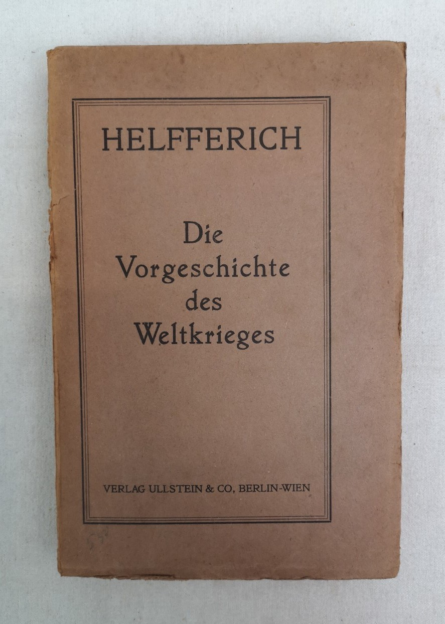Die Vorgeschichte des Weltkrieges. Der Weltkrieg. 1.Band.: Helfferich, Karl: