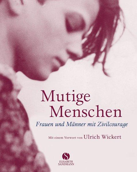 Mutige Menschen: Frauen und Männer mit Zivilcourage - Kühne, Ulrich