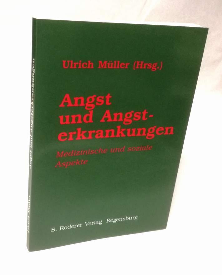 Angst und Angsterkrankungen. Medizinische und soziale Aspekte.: Müller, Ulrich (Hrsg.):