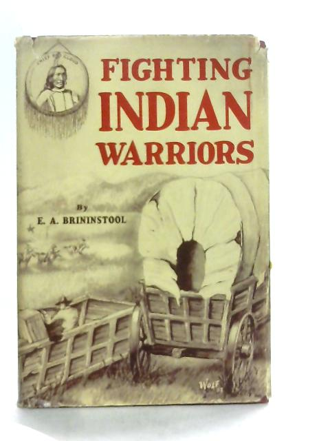 Fighting Indian Warriors - True Tales of: Brininstool E A