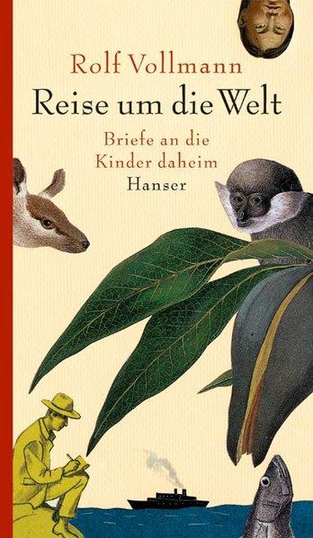 Reise um die Welt: Briefe an die: Vollmann, Rolf:
