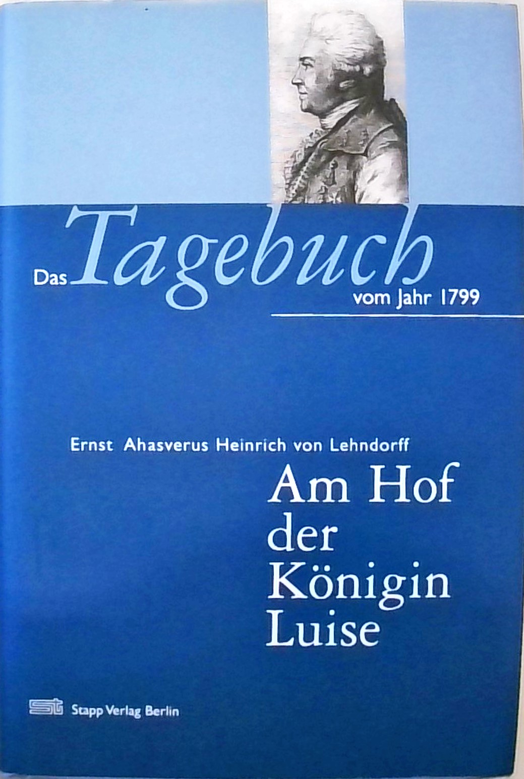 Am Hof der Königin Luise Das Tagebuch von 1799 - Lehndorff, Ernst A von, Eva Ziebura und Ingolf Sellack