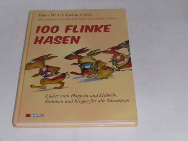 100 flinke Hasen: Lieder zum Hoppeln und Hibbeln, Summen und Singen für alle Tanzbären. Mit Liedern von Fredrik Vahle und vielen anderen. - Hoffmann, Klaus W