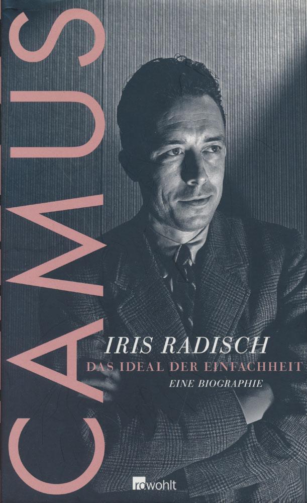 Camus. Das Ideal der Einfachheit. Eine Biographie.: Radisch, Iris: