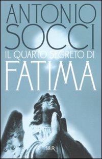 Il quarto segreto di Fatima - Socci Antonio