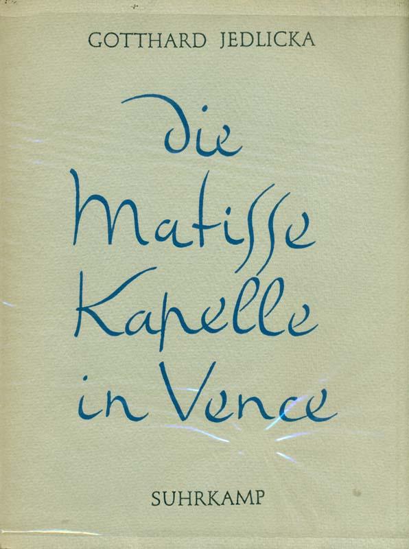 Die Matisse Kapelle in Vence. Rosenkranzkapelle der: Jedlicka, Gotthard: