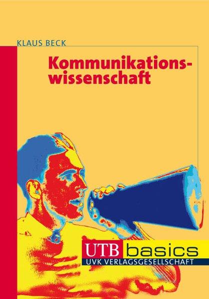 Kommunikationswissenschaft (utb basics) - Beck, Klaus