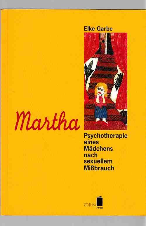 Martha : Psychotherapie eines Mädchens nach sexuellem: Garbe, Elke: