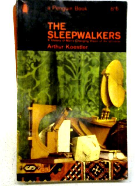 The Sleepwalkers: Arthur Koestler