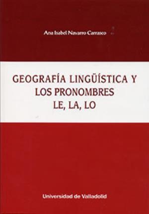 GEOGRAFÍA LINGÜÍSTICA Y LOS PRONOMBRES LE, LA, LO - Navarro Carrasco, Ana Isabel