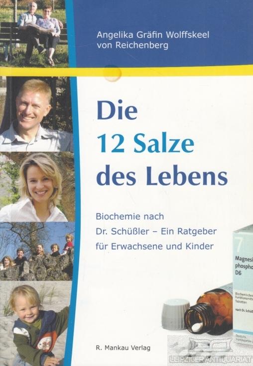 Die 12 Salze des Lebens. Biochemie nach Dr. Schüßler ? Ein Ratgeber für Erwachsene und Kinder. - Reichenberg, Angelika Gräfin Wolffskeel von.
