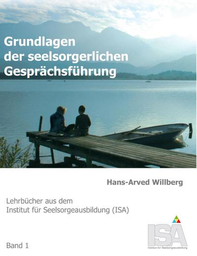 Grundlagen der seelsorgerlichen Gesprächsführung - Hans-Arved Willberg