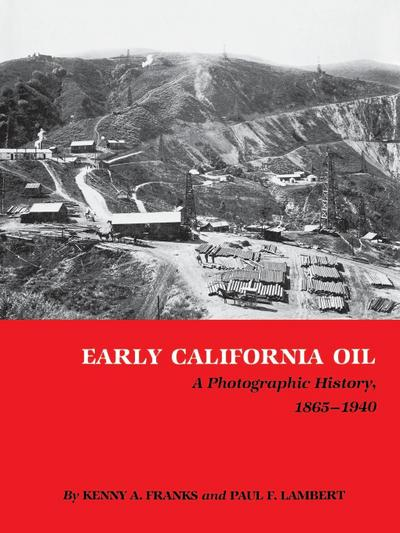 Early California Oil : A Photographic History, 1865-1940 - Kenny Arthur Franks