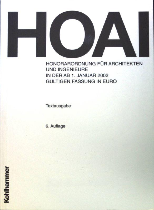 HOAI; Honorarordnung für Architekten und Ingenieure in der ab 1. Januar 2002 gültigen Fassung in Euro;