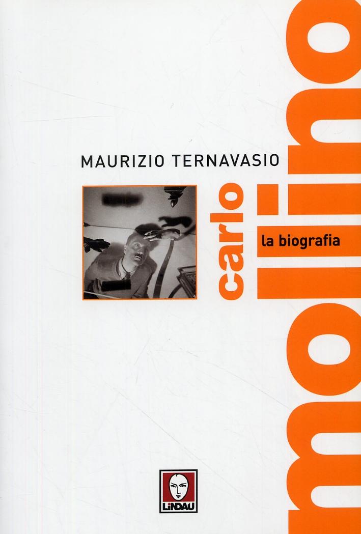 Carlo Mollino. La biografia - Ternavasio Maurizio