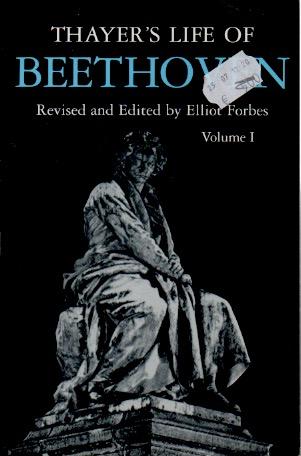 Thayer's Life of Beethoven _ Vol 1 - Thayer, Alexander Wheelock; Forbes, Elliot (ed)