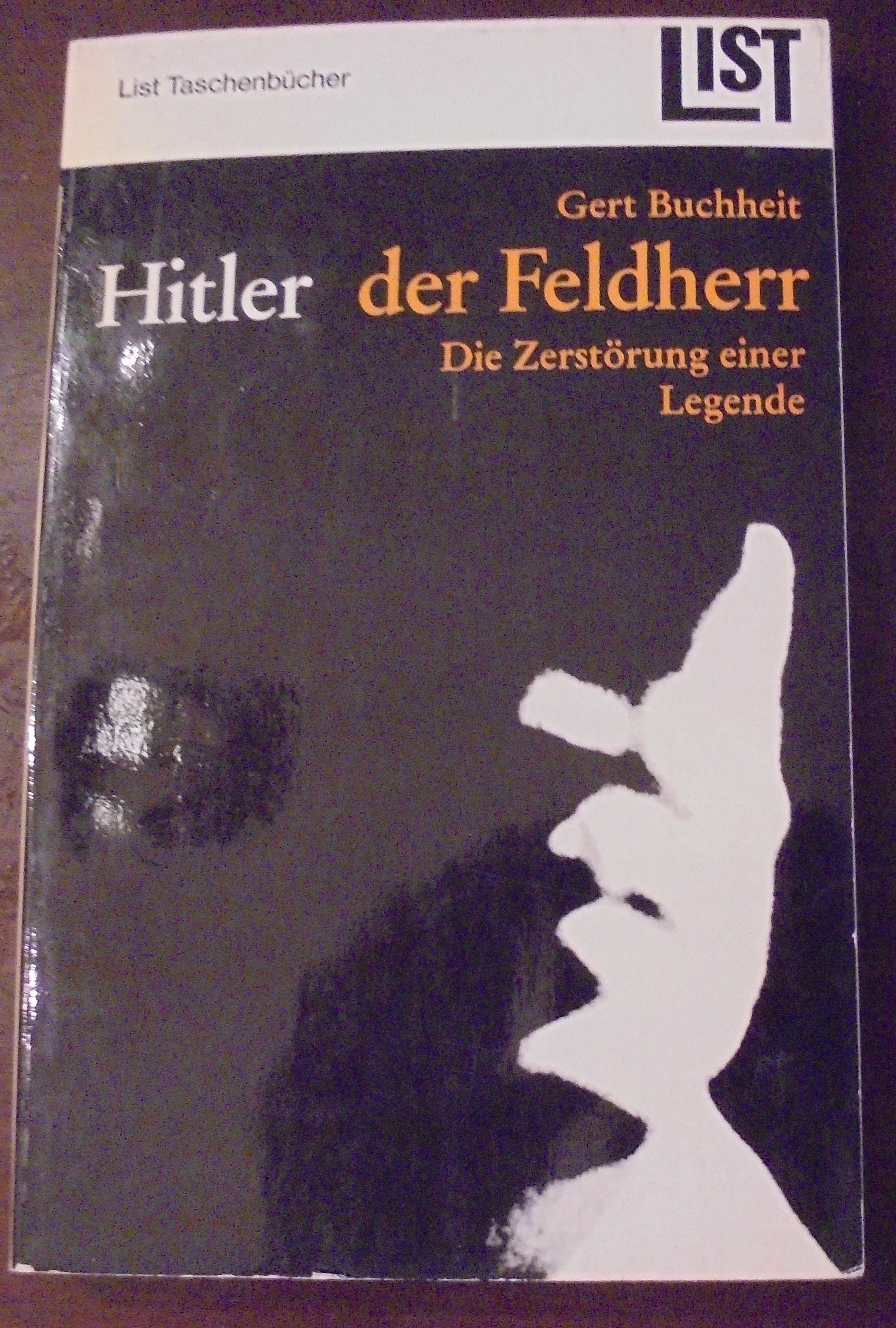 Hitler der Feldherr: Die Zerstörung einer Legende: Gert Buchheit