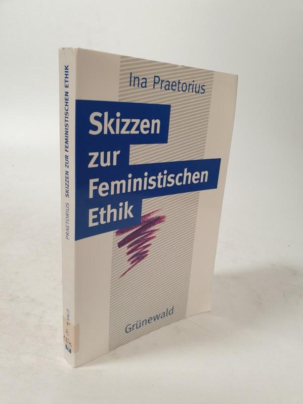 Skizzen zur Feministischen Ethik.: Praetorius, Ina :