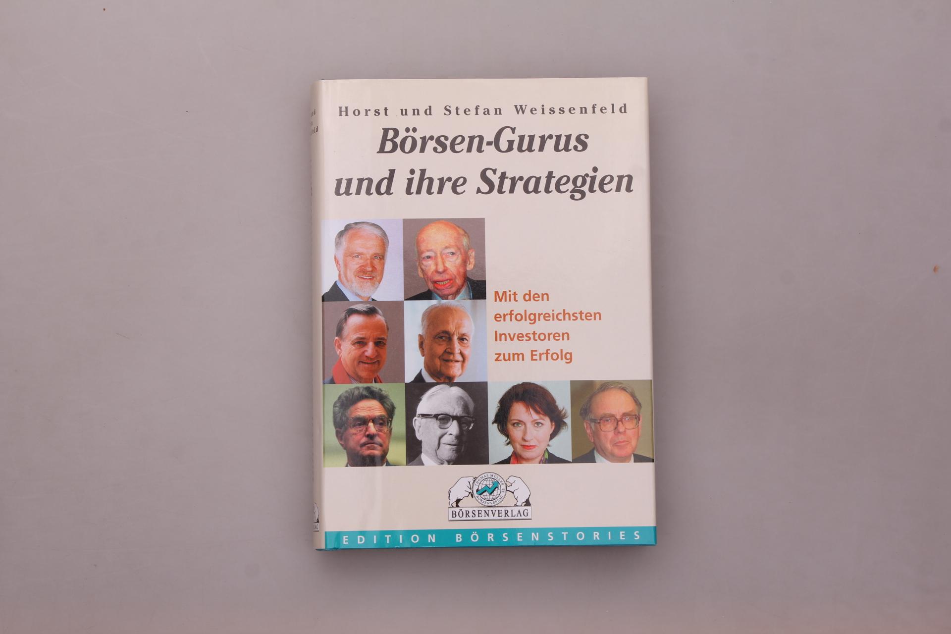 BÖRSEN-GURUS UND IHRE STRATEGIEN. Mit den erfolgreichsten: Weissenfeld, Horst; Weissenfeld,