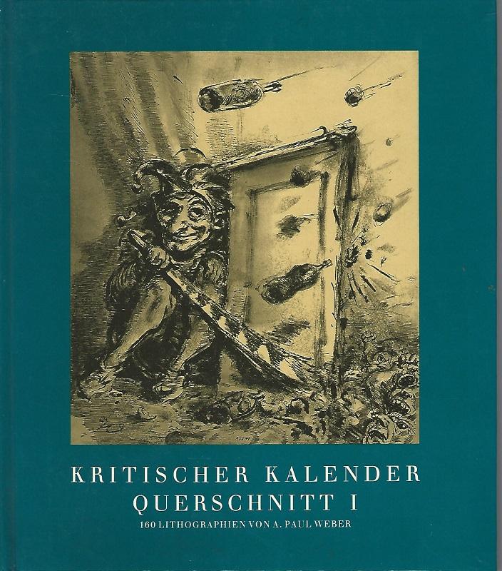 Kritischer Kalender Querschnitt I. 160 Lithographien.: Weber, Andreas Paul: