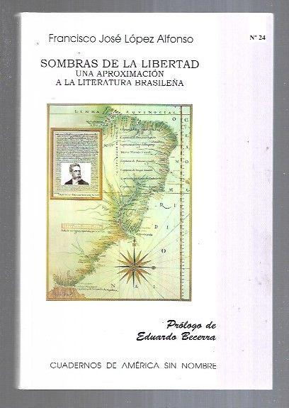 SOMBRAS DE LA LIBERTAD. UNA APROXIMACION A LA LITERATURA BRASILEÑA - LOPEZ ALFONSO, FRANCISCO JOSE
