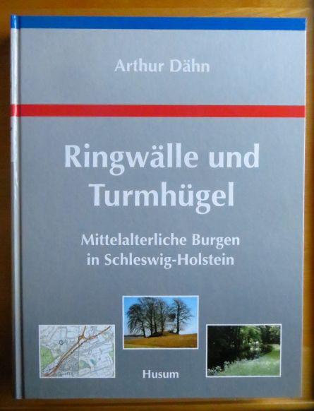Ringwälle und Turmhügel : mittelalterliche Burgen in Schleswig-Holstein. Unter Mitarb. von Susan Möller-Wiering - Dähn, Arthur