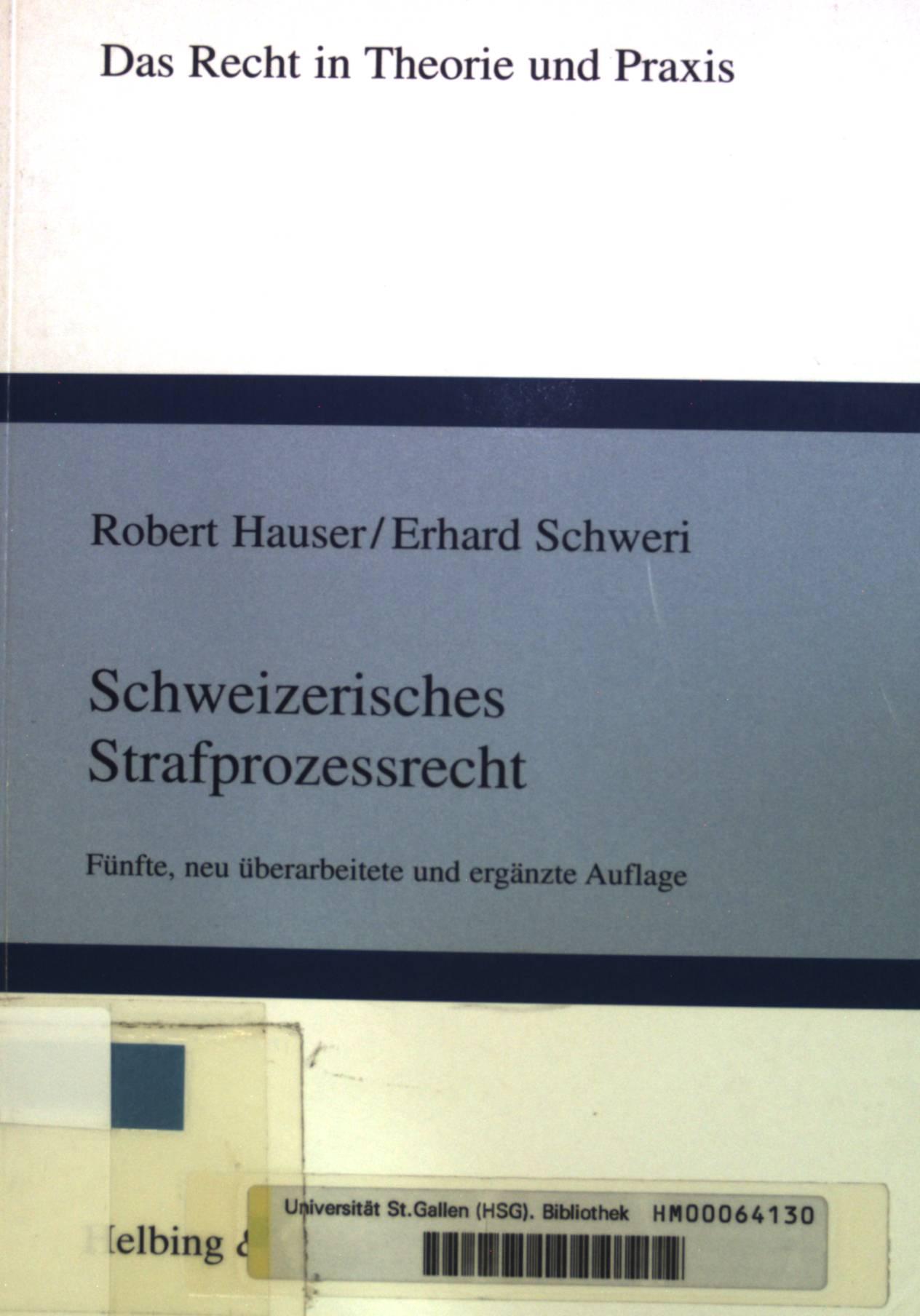 Schweizerisches Strafprozessrecht. Das Recht in Theorie und: Hauser, Robert und