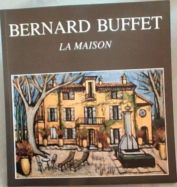 Bernard Buffet LA MAISON - Garnier, Maurice