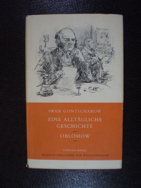 Eine alltägliche Geschichte. Oblomow. Romane: Gontscharow, Iwan