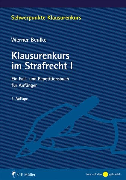 Klausurenkurs im Strafrecht I: Ein Fall- und Repetitionsbuch für Anfänger - Beulke, Werner