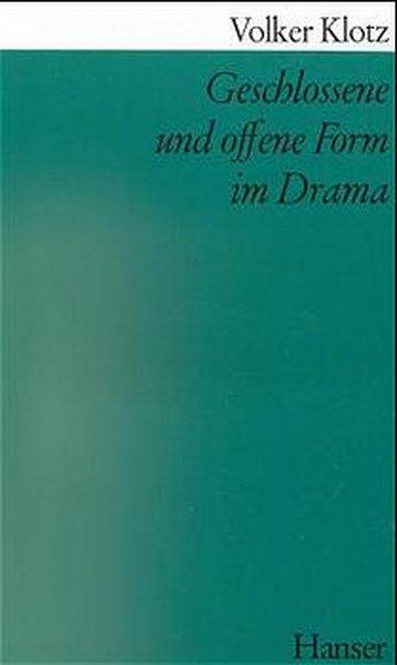Geschlossene und offene Form im Drama - Klotz, Volker