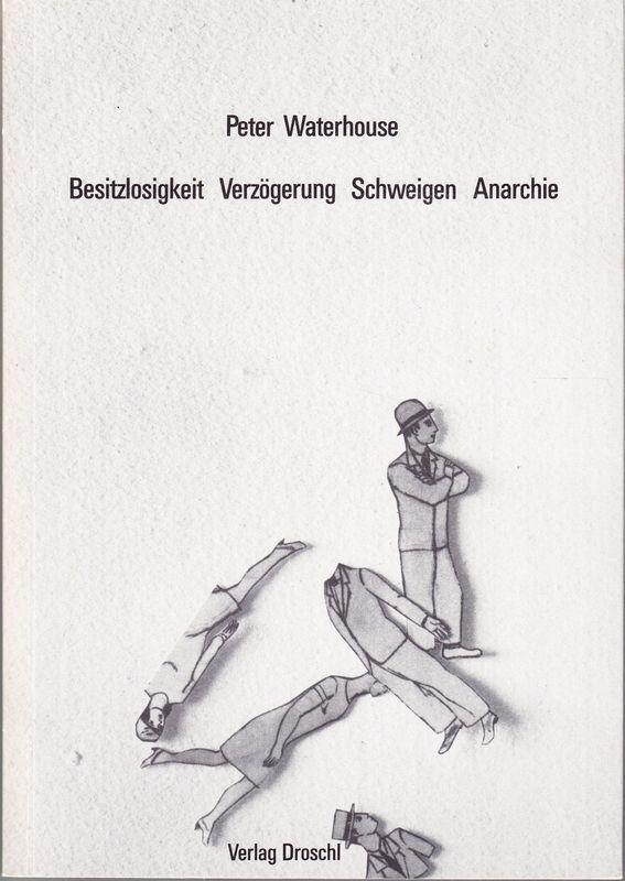 Besitzlosigkeit Verzögerung Schweigen Anarchie.: WATERHOUSE, Peter