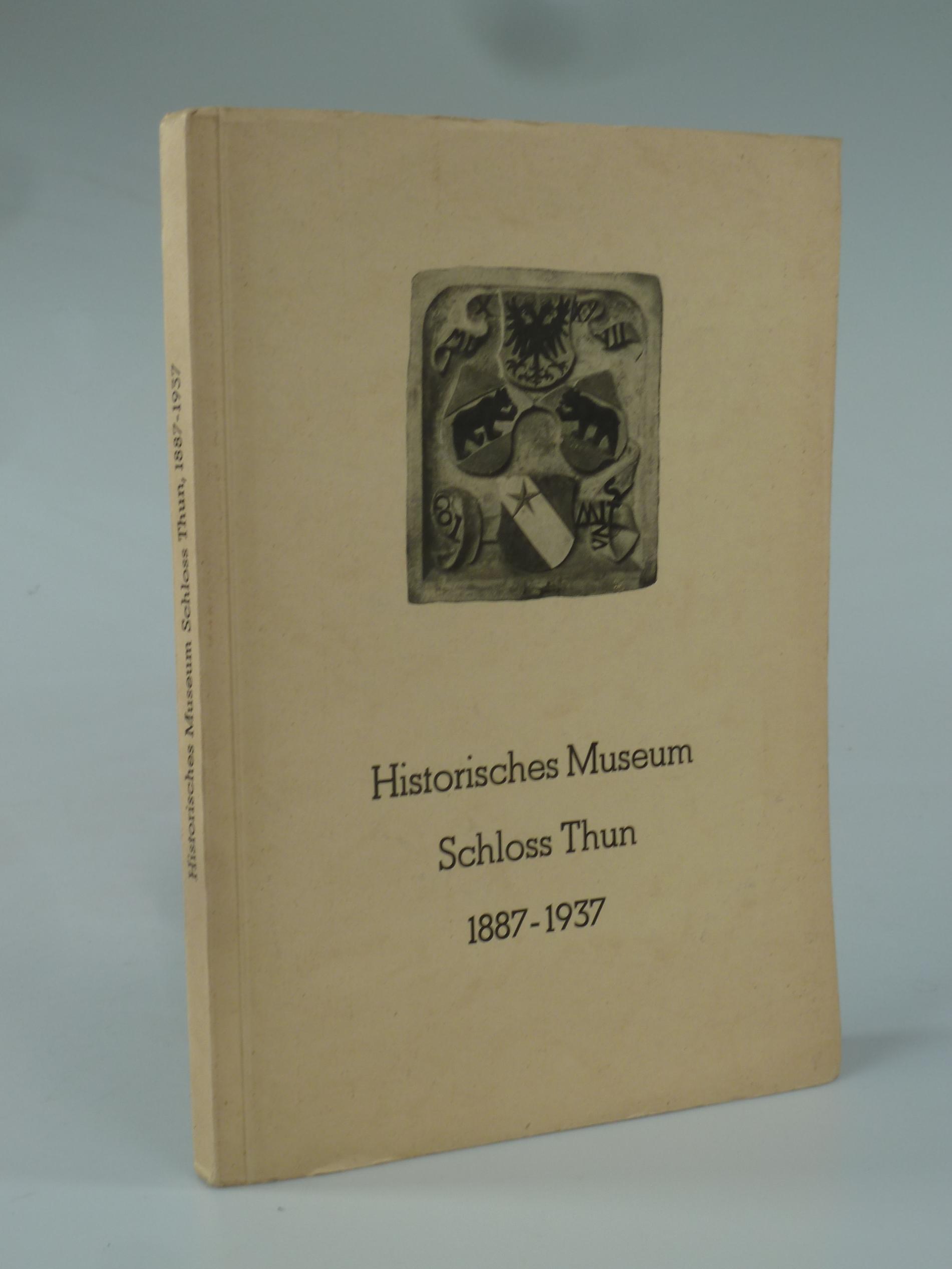 Das Historische Museum im Schloss Thun 1887-1937.: KELLER, Hans Gustav.
