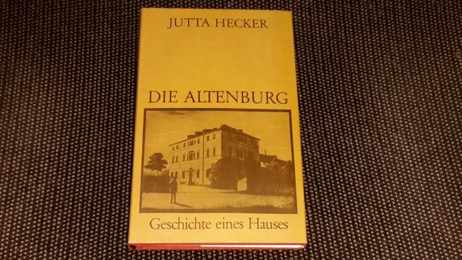 Die Altenburg : Geschichte e. Hauses.: Hecker, Jutta: