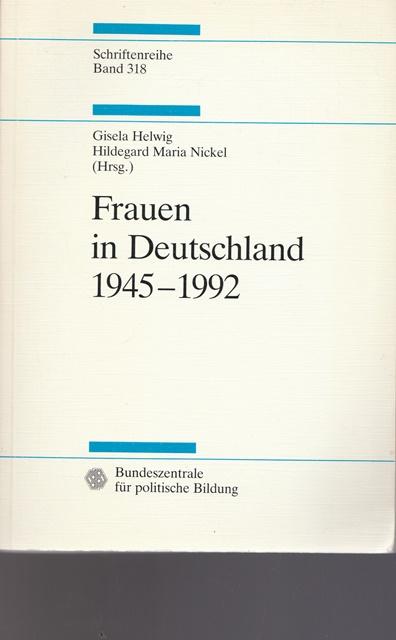 Frauen in Deutschland 1945 - 1992. Schriftenreihe: Hrsg. Gisela Helwig