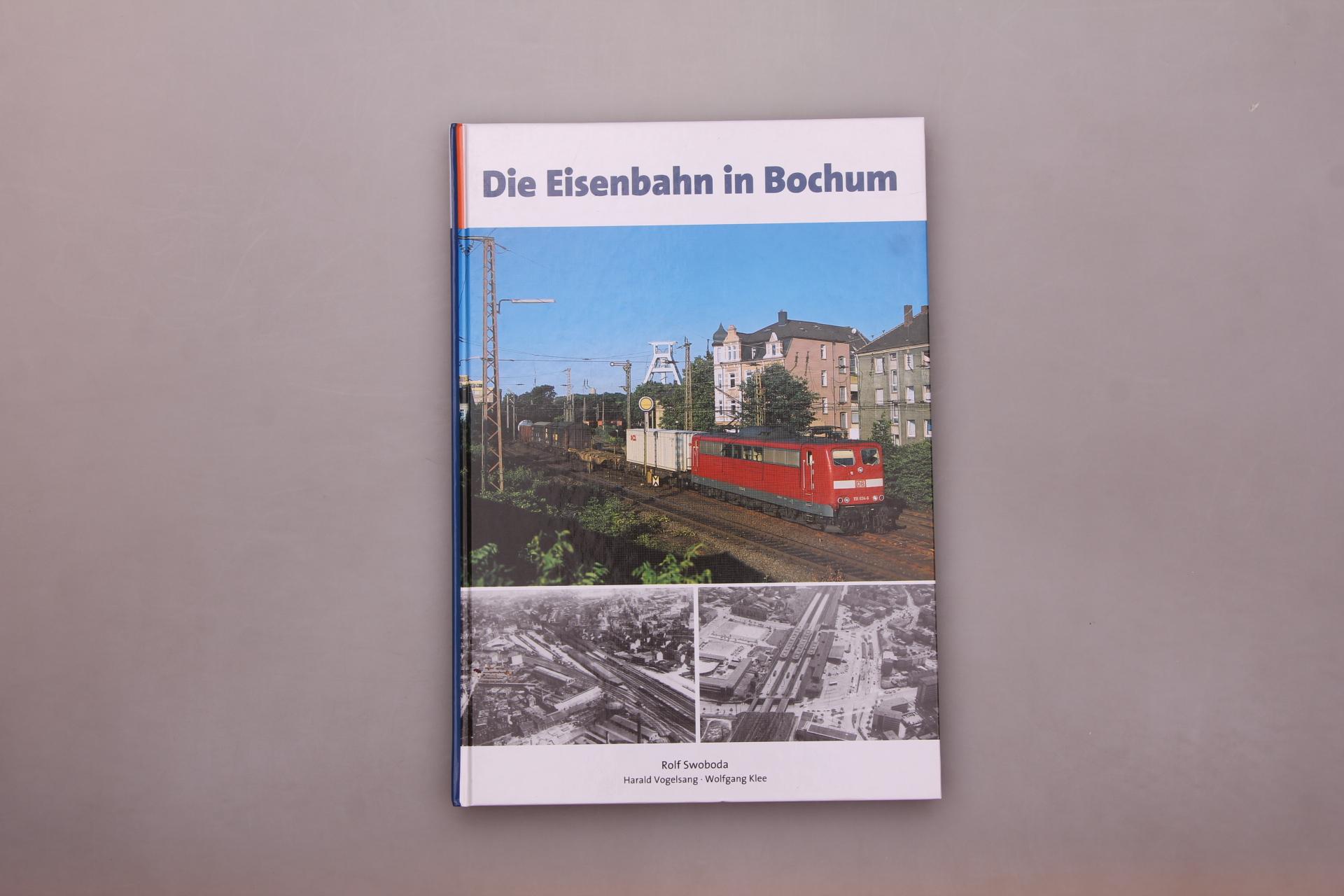 DIE EISENBAHN IN BOCHUM.: Swoboda, Rolf; Vogelsang,