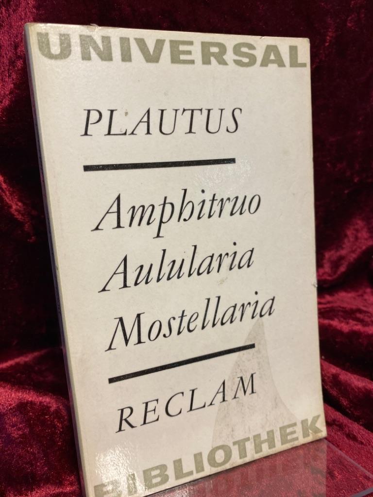 Amphitruo; Aulularia. Mostellaria. Aus dem Lateinischen. Übersetztung,: Plautus, Titus Maccius: