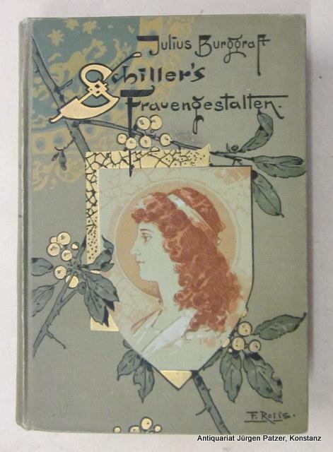Schillers Frauengestalten. 2. Auflage (10. Tsd.). Stuttgart,: Schiller. -- Burggraf,