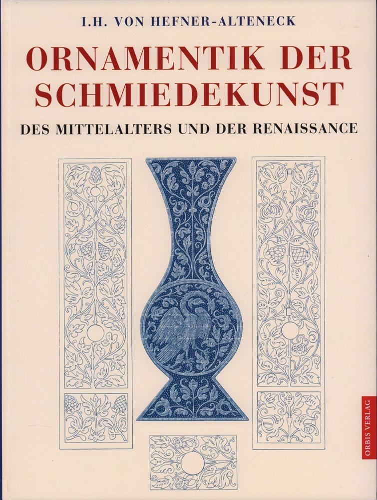 Ornamentik der Schmiedekunst des Mittelalters und der: Hefner-Alteneck, Jakob Heinrich