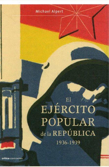 El Ejército Popular de la República, 1936-1939 . - Alpert, Michael