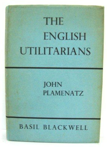 The English Utilitarians: Plamenatz, John